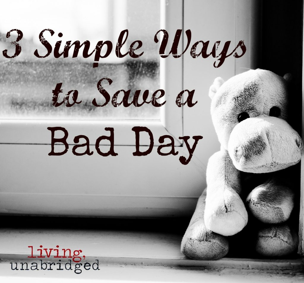 3 simple ways to save a bad day