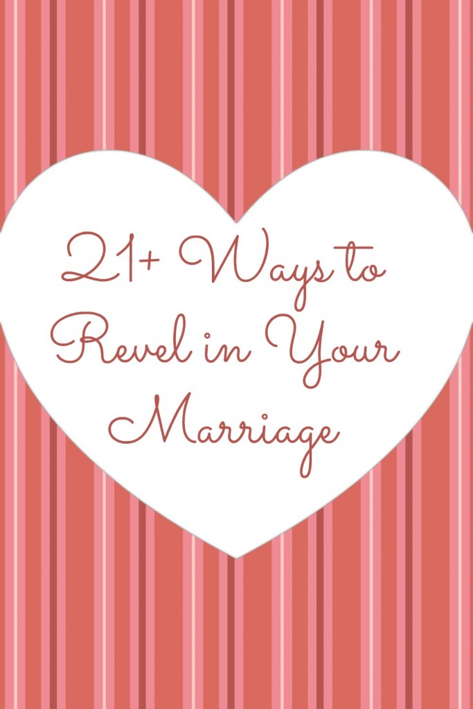 21+ ways to revel in your marriage