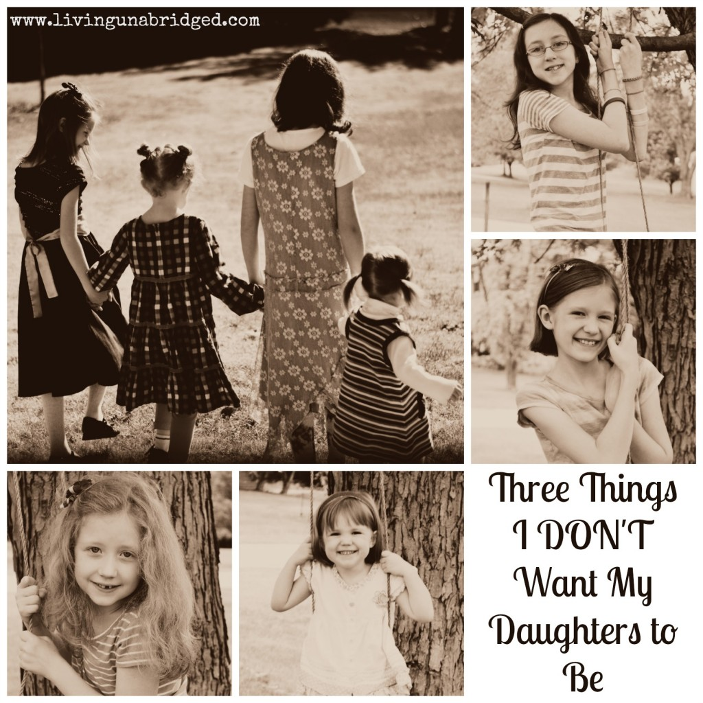 three things I don't want my daughters to be