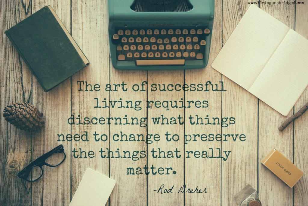 the art of successful living requires discerning what things need to change to preserve the things that really matter