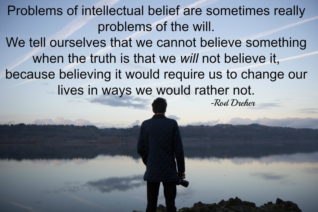 some belief problems aren't problems of the intellect but of the will
