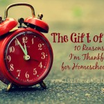 The Gift of Time: 10 Reasons I'm Thankful for Homeschooling