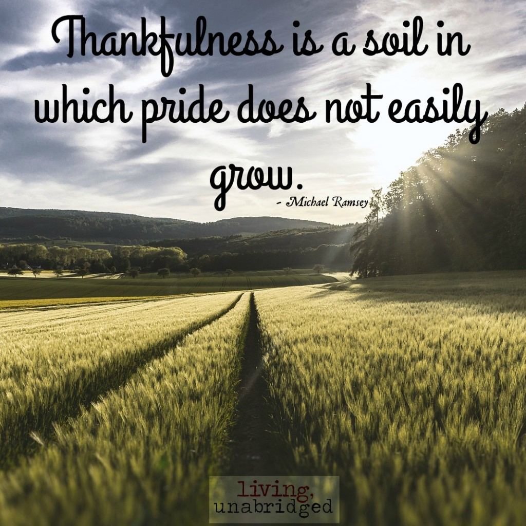 thankfulness is a soil in which pride does not easily grow