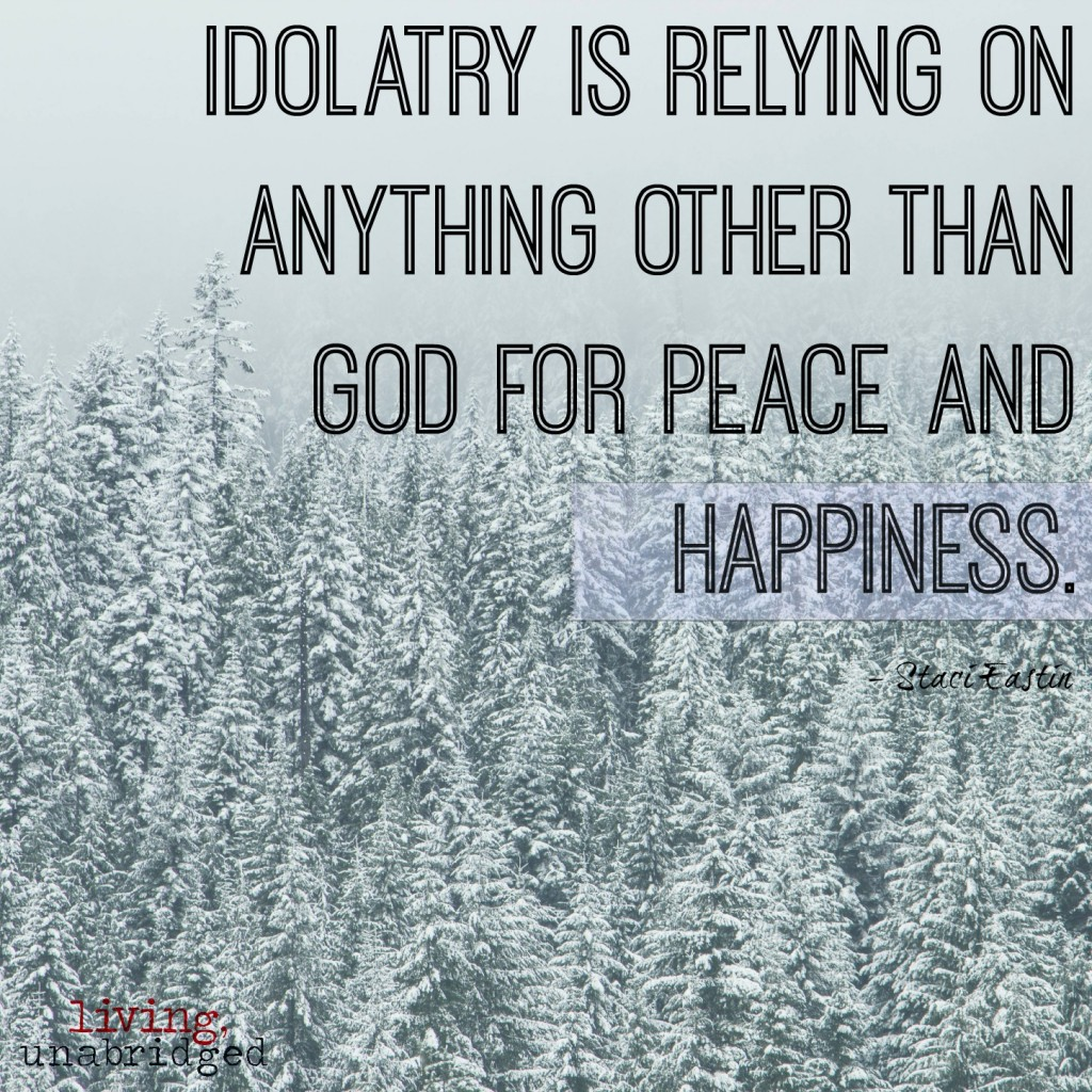 idolatry is relying on anything other than God