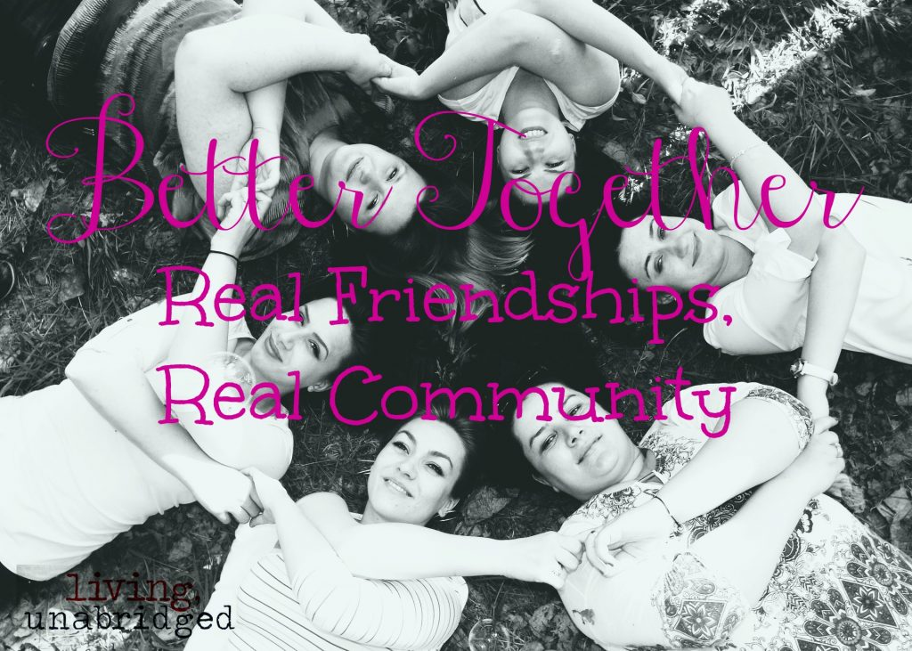 better together: real friendships, real community