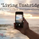 Why Living Unabridged? Blog Advice