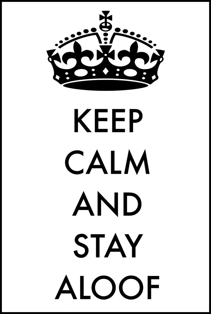 keep calm and stay aloof