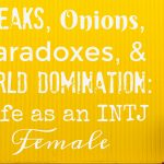 Freaks, Onions, and Paradoxes: Life as an INTJ Female