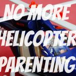 No More Helicopter Parenting