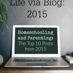 Homeschooling and Parenting: Popular Posts from Living Unabridged in 2015