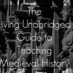 Teaching Medieval History to Grammar, Logic, & Rhetoric Stages