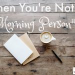 """When You're Not a """"Morning Person"""""""