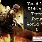 Teaching Kids & Teens about World War 2