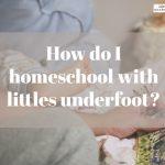 Homeschool Troubleshooting: Homeschooling Littles