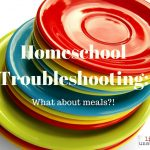 Homeschool Troubleshooting: What About Meals?