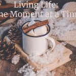 Living One Day (Or Moment) At a Time